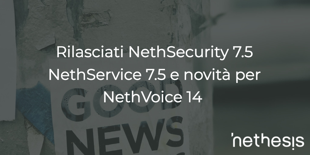 Rilasciati NethSecurity 7.5 – NethService 7.5 E Novità Per NethVoice 14